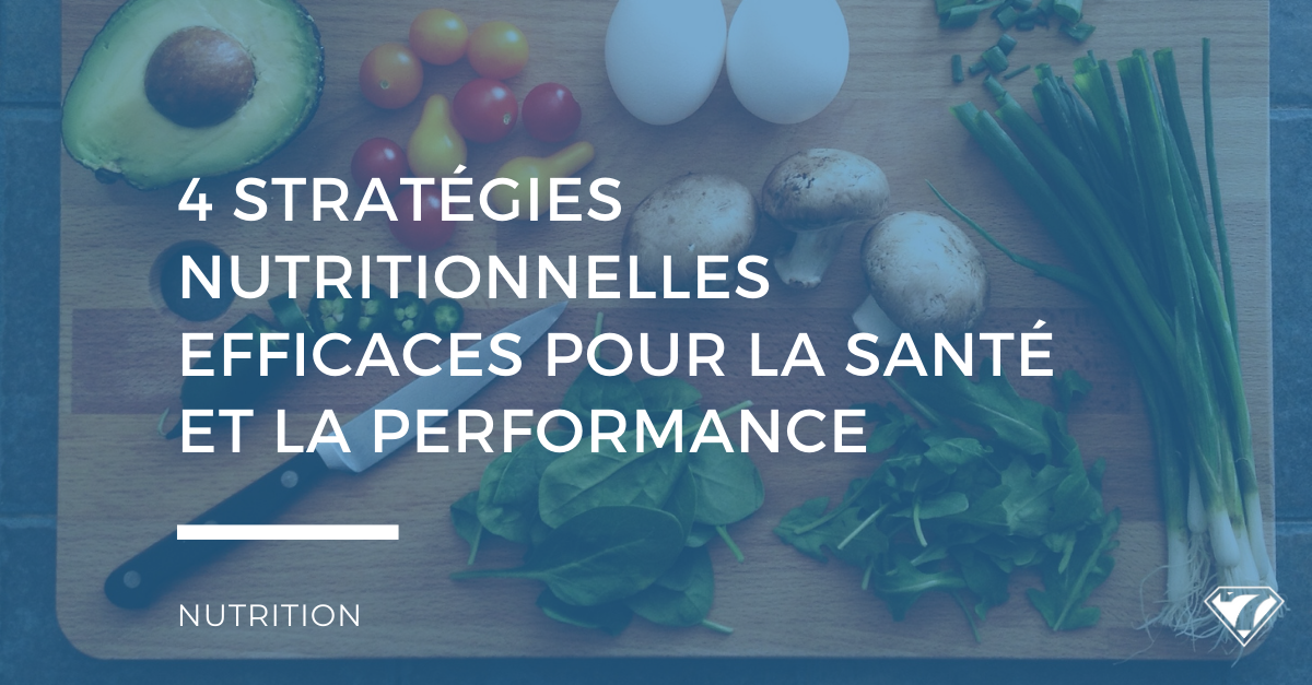 4 STRATÉGIES NUTRITIONNELLES EFFICACES POUR LA SANTÉ ET LA PERFORMANCE