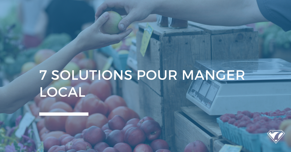 7 SOLUTIONS POUR MANGER LOCAL