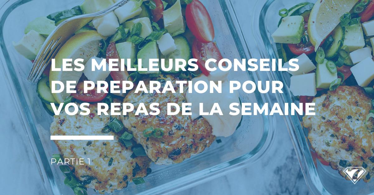 LES MEILLEURS CONSEILS DE PREPARATION POUR VOS REPAS DE LA SEMAINE. Partie 1