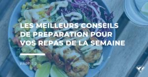 LES MEILLEURS CONSEILS DE PREPARATION POUR VOS REPAS DE LA SEMAINE. Partie 2