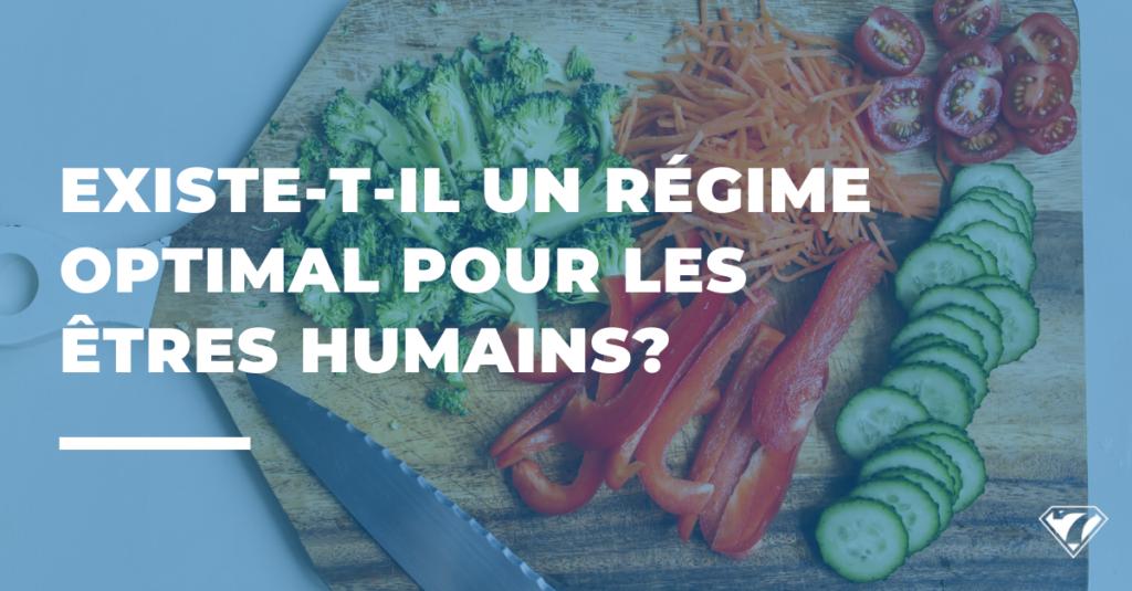 EXISTE-T-IL UN RÉGIME OPTIMAL POUR LES ÊTRES HUMAINS ?