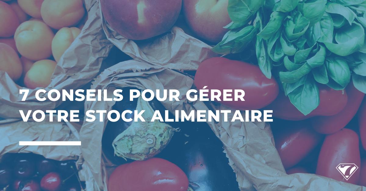 7 CONSEILS POUR GÉRER VOTRE STOCK ALIMENTAIRE