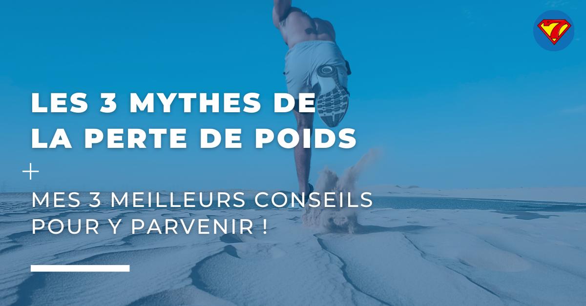 LES 3 MYTHES DE LA PERTE DE POIDS ET MES 3 MEILLEURS CONSEILS POUR Y PARVENIR